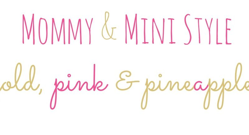 mommy and mini style~gold, pink and pineapples