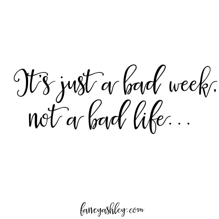 It's just a bad week, not a bad life quote