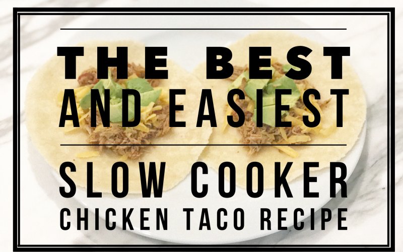 The Best and Easiest Slow Cooker Chicken Taco Recipe