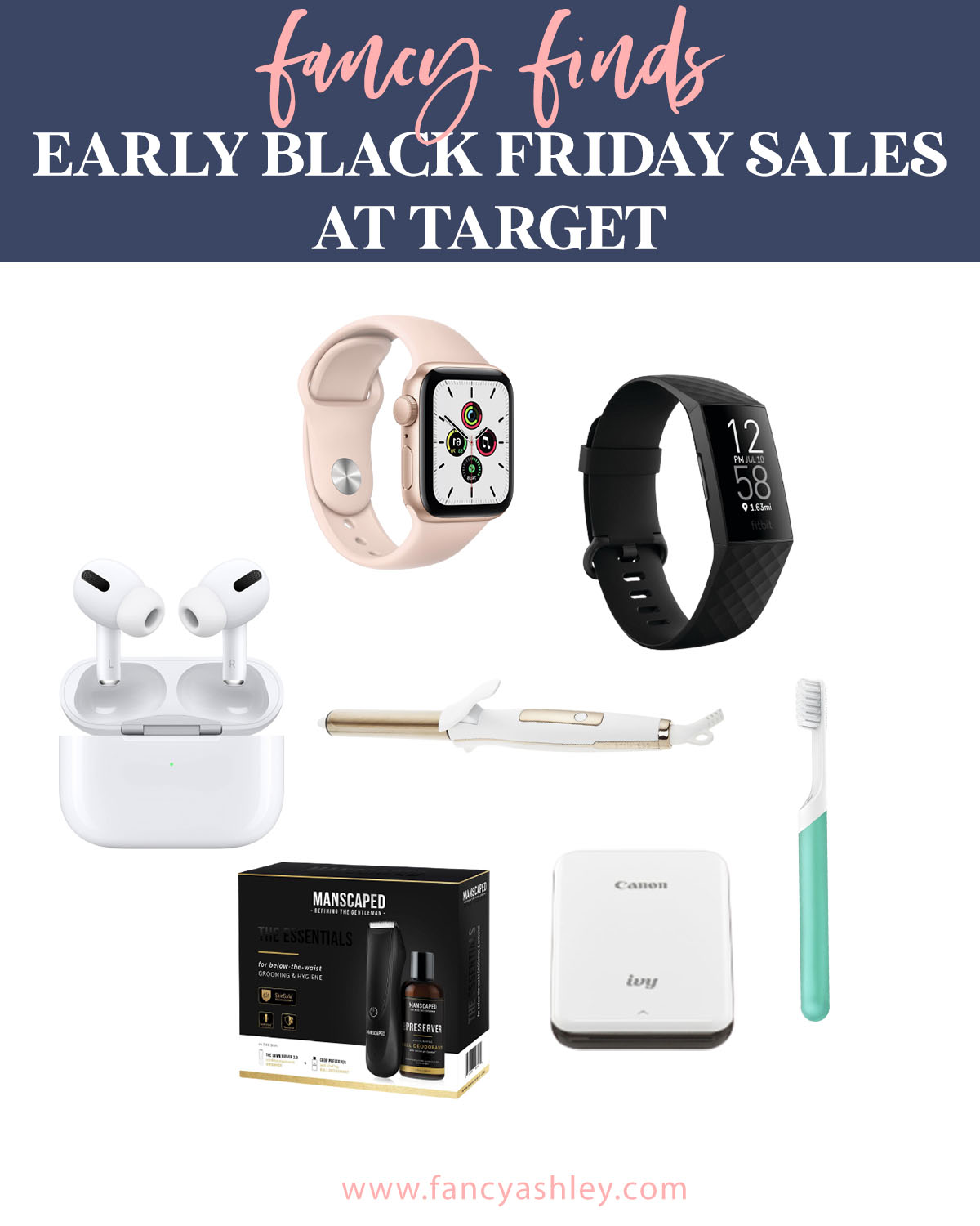 Black Friday Sales by popular Houston life and style blog, Fancy Ashley: collage image of a apple watch, air pods, curling wand, electric tooth brush, canon photo printer.